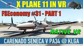 X Plane 11 Native VR FSEconomy #31 Pt1 Carenado Seneca V @ KLGA