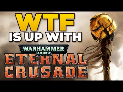 WTF is up with – Warhammer 40K ETERNAL CRUSADE