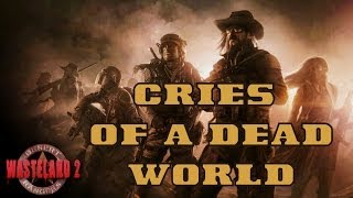 Cries Of A Dead World - Wasteland 2 Credits Song (Original Version)