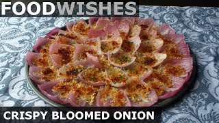 Crispy Bloomed Onion (No-Fry Bloomin' Onion) - Food Wishes