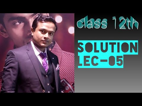 Class 12 LEC 05(solution containing non volatile solute)by ...