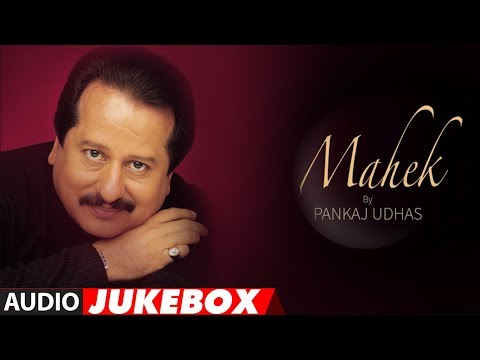 "Pankaj Udhas Superhit Album ""Mahek"" Jukebox 