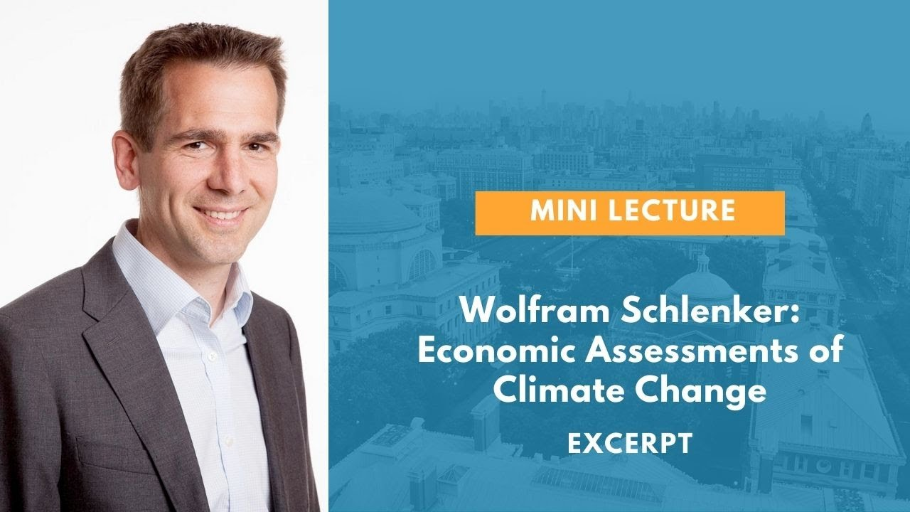 Wolfram Schlenker: Economic Assessments of Climate Change [Excerpt]