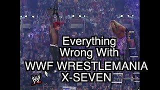 Episode #121: Everything Wrong With WWF WrestleMania 17 (X-SEVEN)