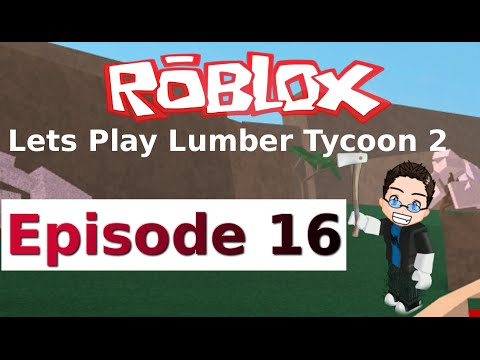 Roblox - Lets Play Lumber Tycoon 2 - Ep 16