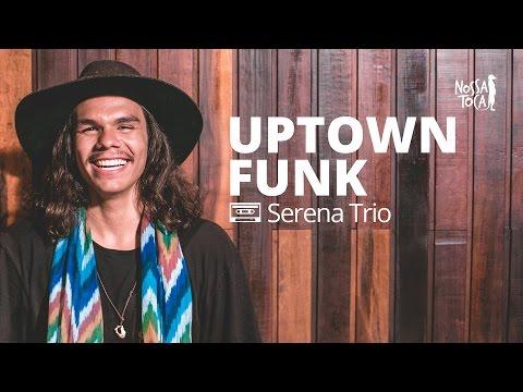 Uptown Funk - Mark Ronson feat Bruno Mars Serena Trio cover Nossa Toca