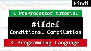 Conditional Compilation in C | ifdef, ifndef, undef | Video Tutorial in Hindi