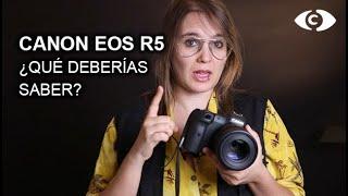 CANON EOS R5 ¿Qué deberías saber?