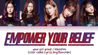 Download lagu Your Girl Group - EMPOWER YOUR BELIEF by BLACKPINK [5 members] (Color Coded Lyrics Eng/Rom/Han)