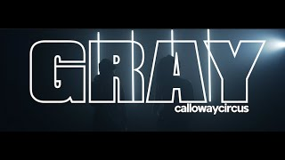 Calloway Circus - Gray (Official Music Video)