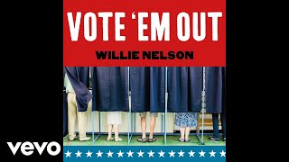 Willie Nelson - Vote 'Em Out (Audio)