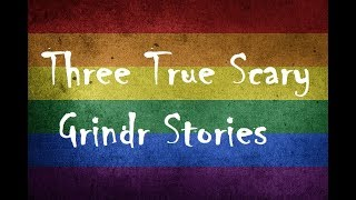 Three True Scary Grindr Stories