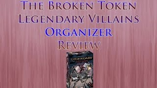 The Broken Token - Legendary Villains Organizer Review