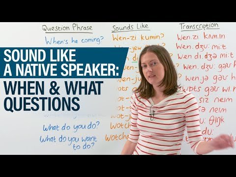 Sound like a Native Speaker: WHEN & WHAT QUESTIONS