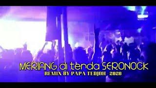 Download MERIANG DI TENDA SERONOCK 🌴mix Papa Tedjoh 🌴Full Party (¬_¬)ノ🌴