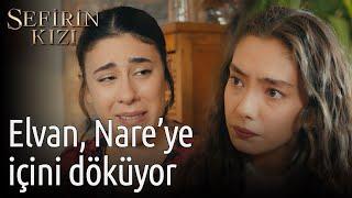 Sefirin Kızı 28. Bölüm - Elvan Nare'ye İçini Döküyor