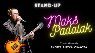 MAKS PADALAK  - W poszukiwaniu Andrzeja Szkalowacza   stand-up   2021