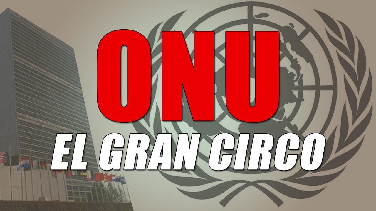 ONU. El gran circo que nos imponen como gobierno mundial. #datosNOideas