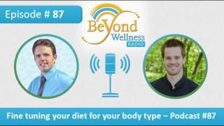Fine Tuning Your Diet For Your Body Type - Podcast #87