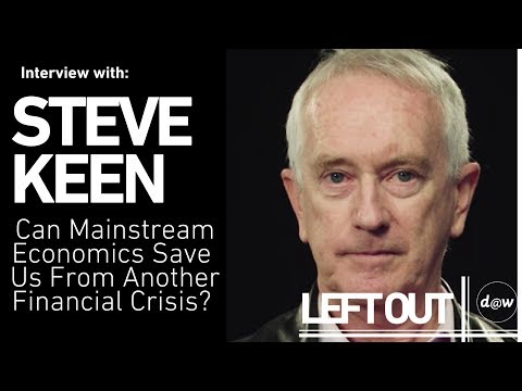 Left Out: Steve Keen on if mainstream economics can save us