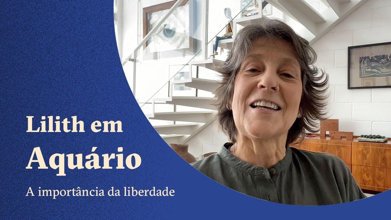 Lilith em Aquário - A importância da liberdade - Claudia Lisboa