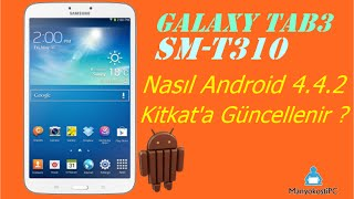 Galaxy Tab 3 8.0 SM T310 Android 4.4.2 Kitkat Güncellemek
