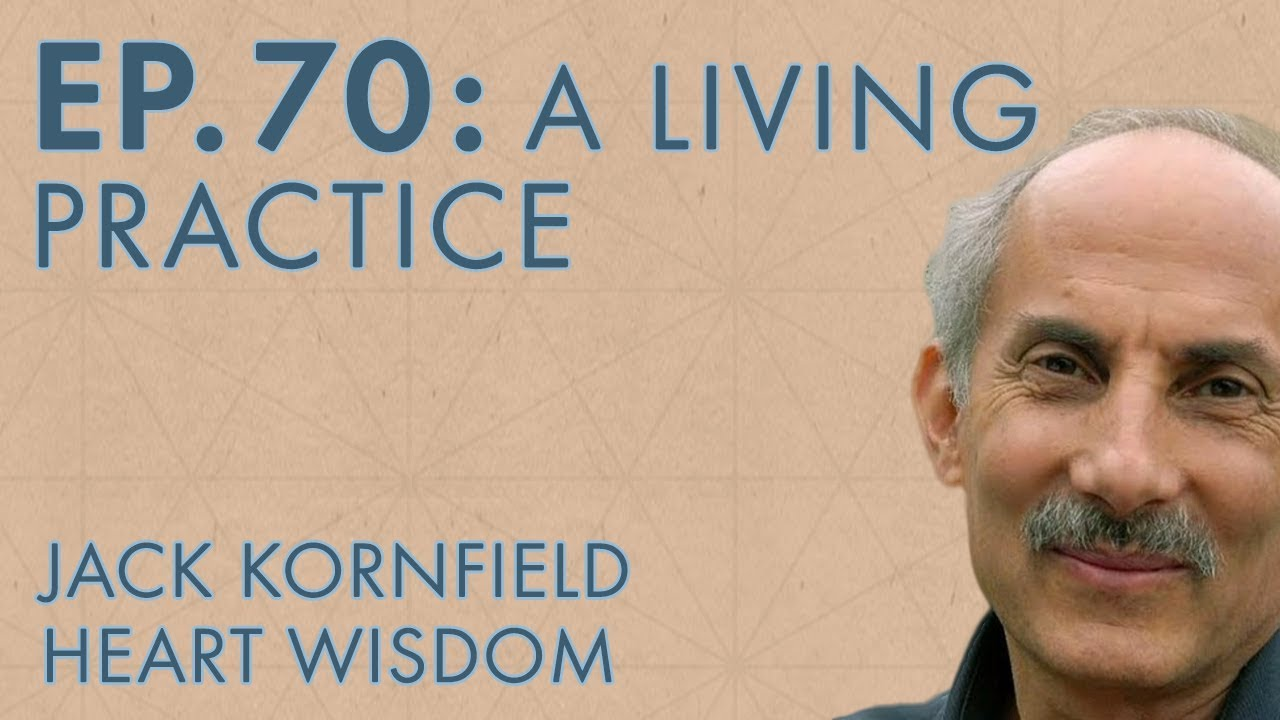 Jack Kornfield – Ep. 70 – The Essence of Buddhist Psychology: A Living Practice
