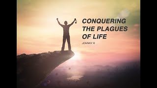 Conquering The Plagues of Life