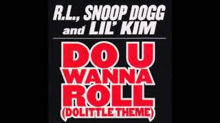 RL ft Snoop Dogg & Lil Kim - Do U Wanna Roll (Dolittle Theme)