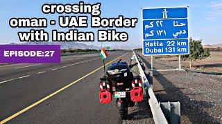 World Ride|EP:27| Crossing UAE Boarder with Indian bike / എങ്ങനെ ബോർഡർ ക്രോസ്സ് ചെയ്യും എന്ന്