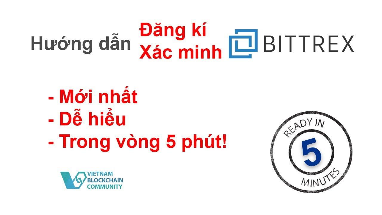 Hướng dẫn đăng kí và xác minh sàn Bittrex mới nhất ! | Đầu tư Cryptocurrency