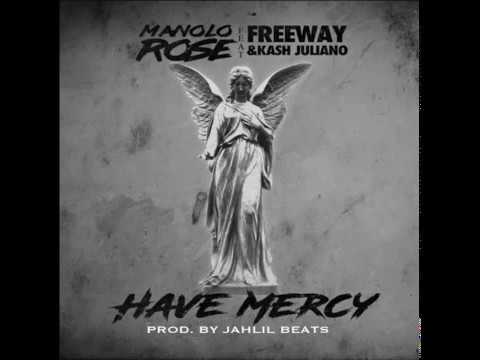 MANOLO ROSE- HAVE MERCY FT. FREEWAY & KASH JULIANO