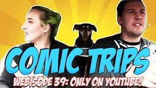 Comic Trips: Webisode 39-