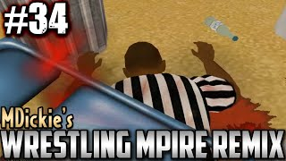 MDickie's Wrestling MPire Remix EP34: I Hate Ref's!!