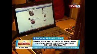 BT: DepEd, nagbabala laban sa pagpo-post sa social media ng school records ng mga estudyante