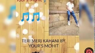 Teri Meri Kahani(cover) By MOHIT |Himesh Reshammiya| Ranu Modal| BEST ROMANTIC SONGS 2019|