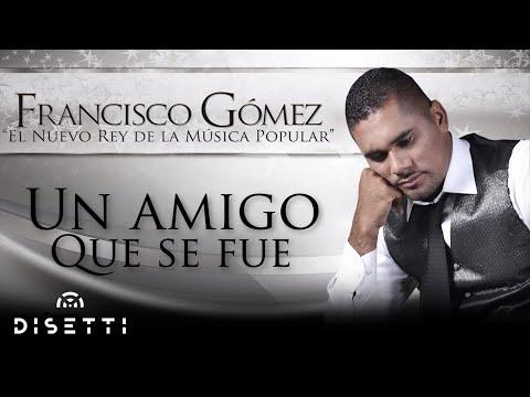 Un amigo que se fue - Francisco Gómez