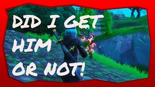 FORTNITE - Did I Get Him Or NOT!