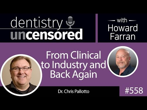 558 From Clinical to Industry and Back Again with Chris Pallotto : Dentistry Uncensored