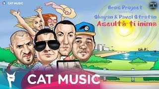 Repeat youtube video Bros Project feat. Shayan & Pavel Stratan - Asculta-ti inima (Lyric Video)
