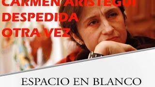 El porqué despiden a Carmen Aristegui de MVS - Espacio en Blanco # 11