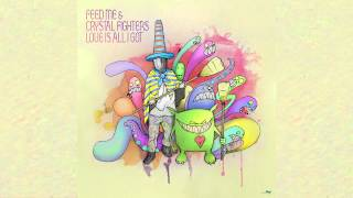 Feed Me & Crystal Fighters - Love Is All I Got (Audio)