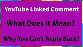 youtube linked comment what does a linked comment mean and why you can t you reply
