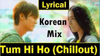 Arijit Singh Tum Hi Ho Aashiqi 2 Korean Mix  Chillout  Mast Lyrics HD