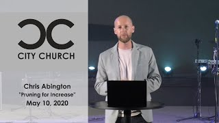 """Pruning for Increase"" I City Church I May 10, 2020"