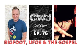 Carl Crew on Bigfoot, UFOs and the Gospel | Conversations with Jeff | Episode 76