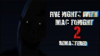 Sonunda Çıktı Five Nights with Mac Tonight 2 Remastered I Bölüm 1