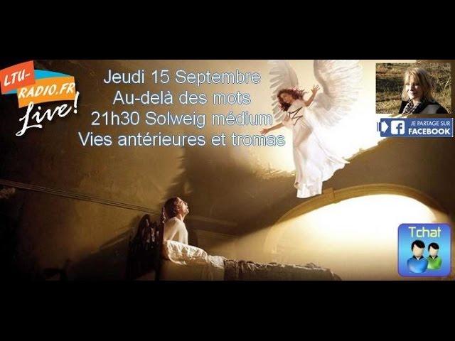 Au-delà des mots -  Solweig - Les  Vies antérieures et tromas   15 09 2016