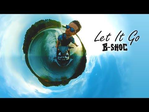 B-SHOC - Let It Go (Music Video)