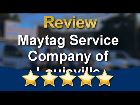 Maytag Service Company of Louisville Louisville          Impressive           Five Star Review ...